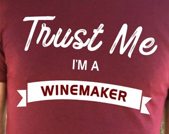 Trust me I'm a Winemaker T-shirt, Super soft Forest Heather, Burgundy Heather, Gray or Solid Black. Unisex, wine humor t-shirt