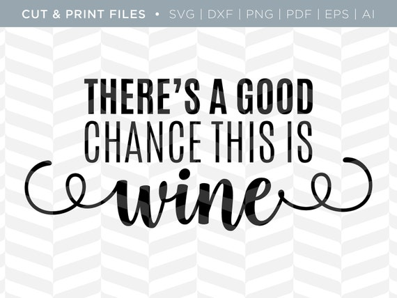 Svg Cut Print Files Chance It S Wine Funny Quote Etsy