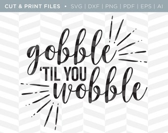 SVG Cut / Print Files - Gobble | Holiday Quote | Cricut Design | Cute Quote | Cut Pattern | SVG Pattern | SVG File | Funny Thanksgiving