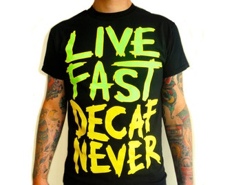 "SALE** Coffee T-Shirt, Gift, ""Live Fast Decaf Never"" from Sham City Roasters, Craft filter coffee roasted in Hastings, UK"