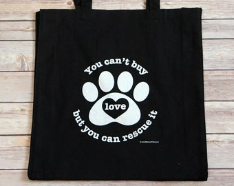 Tote Bag - You can't buy love but you can rescue it - Pet Tote Bag - Animal Rescue Bag - Dog Cat Pet Lover Gift - Donates to Animal Rescue