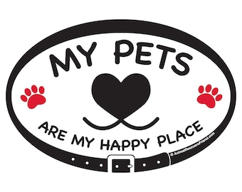 DECAL or MAGNET - My Pets are my Happy Place - 4x6 Oval - Dog Cat Lover- Pet Lover Gift - Rescue Dog Cat - donates to rescue
