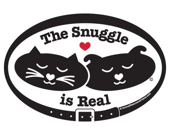 DECAL or MAGNET - The Snuggle is Real - 4x6 Oval - Dog Cat Lover - Pet Lover Gift - Rescue Dog Cat - donates to animal rescue