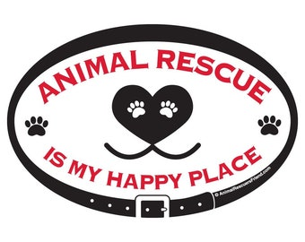 DECAL or MAGNET - Animal Rescue is my Happy Place - 4x6 Oval - Dog Cat Lover - Pet Lover Gift - Rescue Dog Cat - donates to rescue