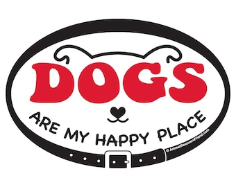 DECAL or MAGNET - Dogs are my Happy Place - 4x6 Oval - Dog Lover- Pet Lover Gift - Rescue Dog - donates to rescue