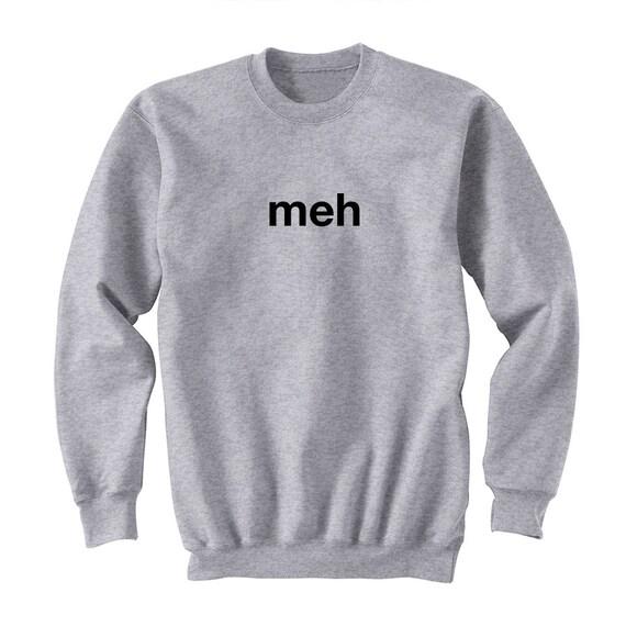 9286322c5be Meh sweatshirt Sarcasm College Sweatshirt Attitude Shirt