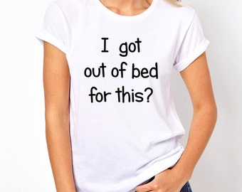 Got Out Of Bed Shirt, Tumblr Shirt, Funny Shirt, Attitude Shirts Gifts for Teen Girls Fashion Trending Hipster Instagram Tops Tshirts