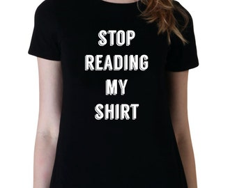 Stop Reading My Shirt Top, Tumblr Shirt, Gifts for Teen Girls Fashion Funny Shirts For Women, Trending Sarcasm Instagram Tops Tshirts