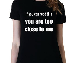 Too Close To Me Attitude Shirt, Funny Shirts For Men, Tumblr Shirt, Gifts for Teen Girls Fashion Trending Sarcasm Instagram Tops Tshirts