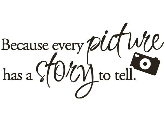 Every Picture Has A Story To Tell Home Décor Wall Decal Etsy