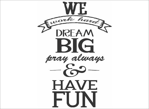 We Work Hard Dream Big Pray Always Inspirational Phrases Etsy Fascinating Inspirational Phrases
