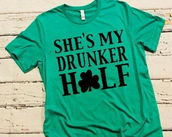 St. Patrick's Day Shirt; Shamrock Shirt; She's My Drunker Half Shirt; Funny St. Patrick's Shirt; Beer Shirt; St. Patty's Day Shirt