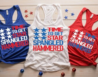 Time to Get Star Spangled Hammered Tank; Fourth of July Tank; America Shirt; Summer Tank; Independence Day Outfit; Funny Alcohol Tank; 4th