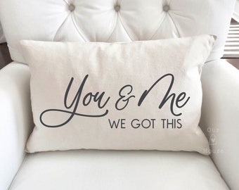 You & Me Pillow Cover - We Got This Cover- 12x18 Pillow Cover - Farmhouse Pillow Covers - Rustic Decor - Phrase Pillow