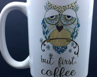 Coffee Mug Owl Coffee Mug But First Coffee Cup Ceramic Coffee Mug Funny Mug 15 oz Mug Coffee Humor Mugs