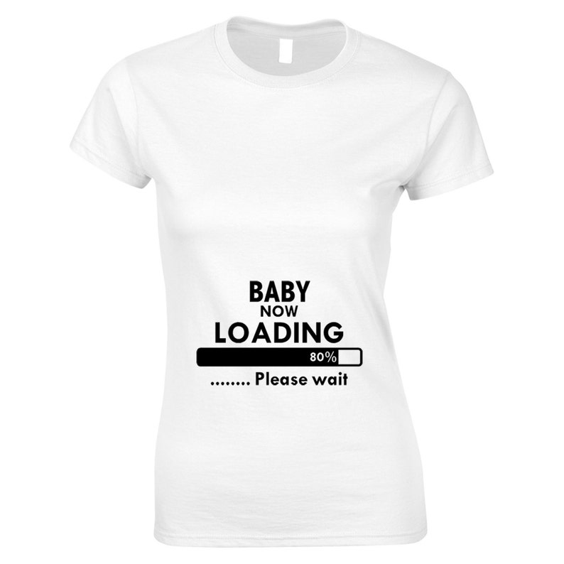 12c4336e Pregnancy Stretch T Shirt Baby Now Loading .....Please Wait | Etsy