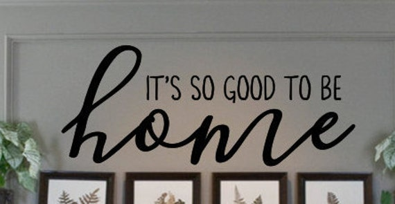 Its So Good To Be Home Wall Decal Wall Decor Wall Etsy