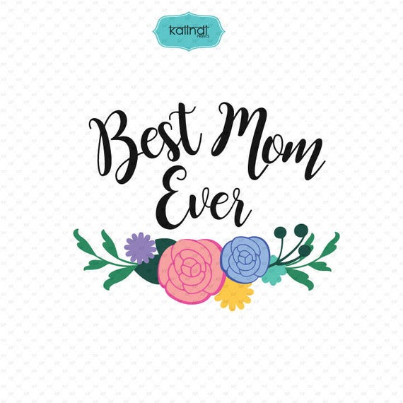 Best Mom Ever SVG file, mom quotes clipart, quotes svg file, mother svg,  mom sign, mom decor ID#svgm1