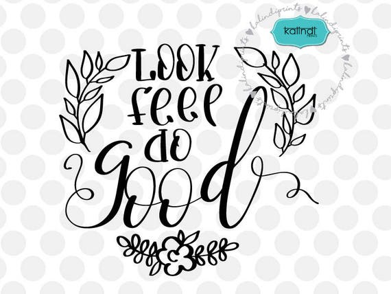 Look Feel Do Good Svg Positive Quote Svg Inspirational Svg Etsy