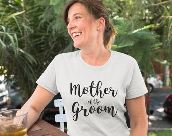 45f13db0a Mother of the Groom Gift, Mother of Groom Shirt, Women or UNISEX T Shirts
