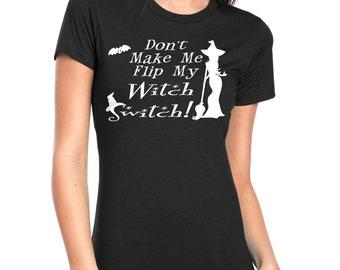8d1ca30bd37da Don t Make Me Flip My Witch Switch! shirt