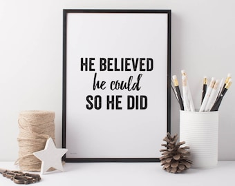 He Believed Art Print - He Believed he Could So he Did Print - Motivational Print - Black and white Print
