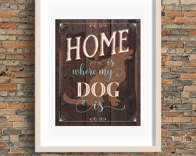Home Is Where My Dog Is quote, dog wall art, brown and wood, instant download, BUY 3 prints get 1 FREE!