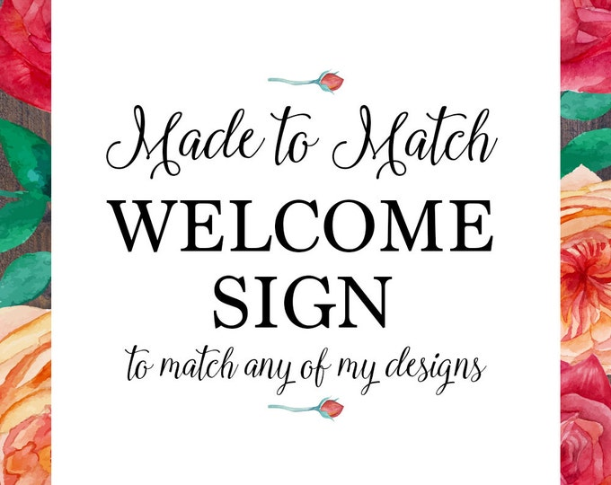 Welcome sign, made to match any of my designs, wedding, engagement, baby shower, bridal shower, digital printable