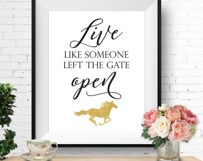 Live like someone left the gate open horse wall art, instant download, buy 3 get 1 FREE!