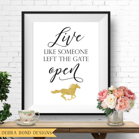 Live Like Someone Left The Gate Open Quote: Live Like Someone Left The Gate Open Horse Wall Art