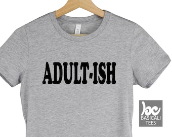 ADULTISH Shirt, Humor Shirt , Womens T-Shirt Fit Style-,Soft Comfy Cotton,Womens Tee,Adult-ISH Tee,Cute,Adult-Ish