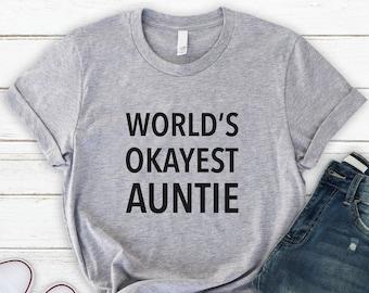 Auntie Shirt, Worlds Okayest Auntie Shirt, Soft Comfy Unisex Tee