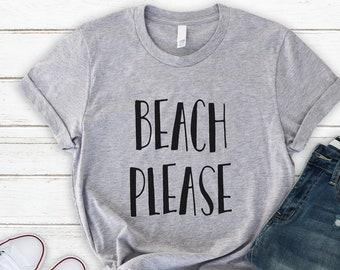Beach Shirt, Beach Please TShirt, Soft and Comfy Unisex T Shirt, Mens and Womens