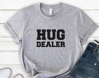 HUG DEALER SHIRT, Free Fast Shipping, Funny Shirt, Kindness Gifts