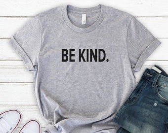 ee8c65e1 BE KIND SHIRT , Women , Mens , Soft and Comfy Unisex Tee , More Colors ,  Anti Bullying Shirt , Gift for her , Gift for Him , Be Nice Shirt