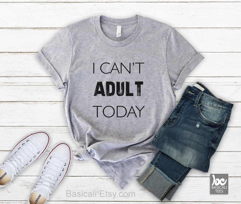 Funny Shirt  I Cant Adult Today Shirt  Women & Men  Soft image 0
