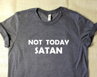 cfb922a26b Not Today Satan - T-Shirt Super Soft Tees Presents for Mom Tshirts Love  Attitude Coffee Funny Religious Tshirt Sarcastic Tees FREE SHIPPING