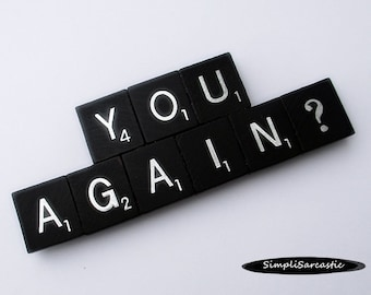 YOU AGAIN? Black Scrabble Fridge Magnet - Sarcastic Fridge Magnet, Gag Gift, Stocking Stuffer, Funny Fridge Magnet, Diet Fridge Magnet