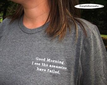 Good Morning.  I see the assassins have failed.  T-Shirt - Deep Heather Gray, Unisex, sarcastic shirt, funny shirt