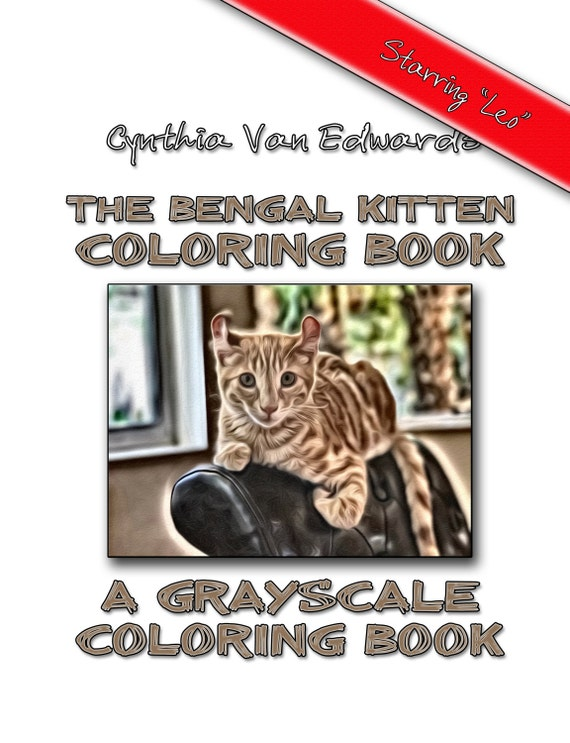 The Bengal Kitten Coloring Book: A Grayscale Coloring Book