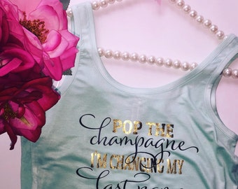 Pop the champagne Im changing my last name tank, bride to be, bachelorett party, bridal shower