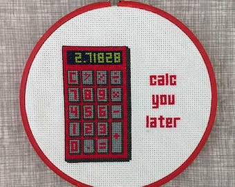 Calc you later calculator cross stitch hoop pattern - Instant PDF download - pun, red, math,