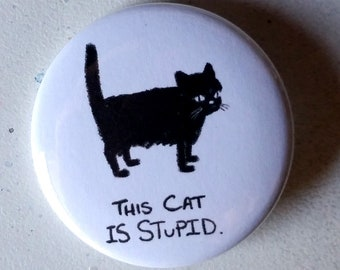 This Cat is Stupid | Pinback Button Badges | 1.5 Inch | Stupid Cat Button | Black Cat