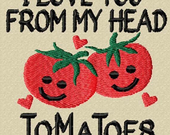 I Love You From My Head ToMaToes - A Fun Machine Embroidery for the Kitchen or Friendship