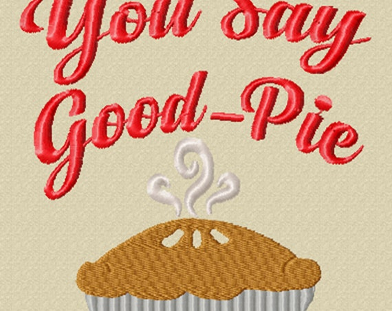 You Say Good Pie- And I Say Hello! A Fun Kitchen Machine Embroidery Download for Embroidery Machines
