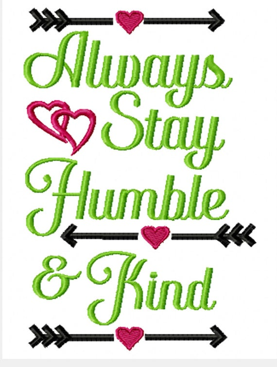 Always Stay Humble & Kind -An Inspirational Machine Embroidery Design in Two Sizes
