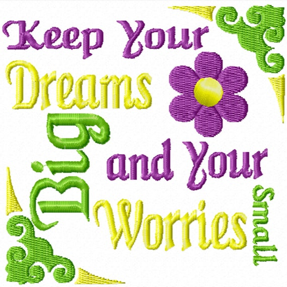 Keep Your Dreams Big and Your Worries Small -A Machine Embroidery Design