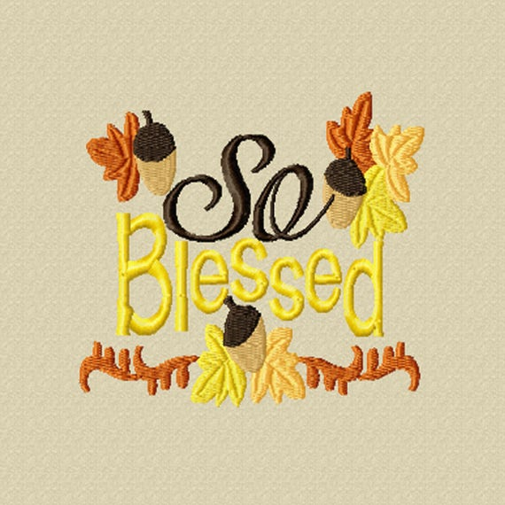 So Blessed -A Machine Embroidery Design for Thanksgiving or a Grateful Attitude