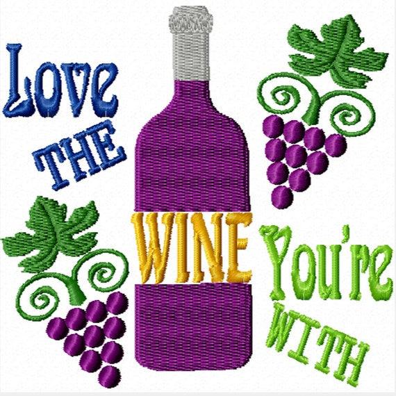 Love the Wine You're With -A Machine Embroidery Design for the Wine Enthusiast