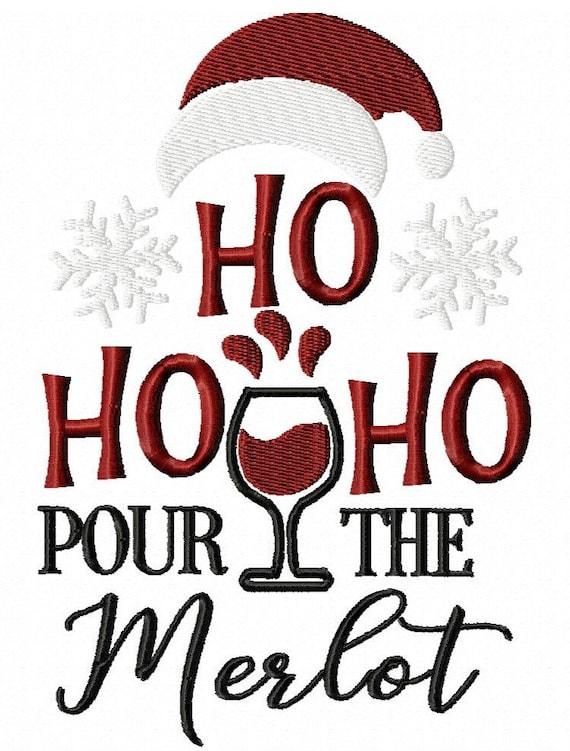 Ho Ho Ho Pour the Merlot -A Fun Machine Embroidery Design for Christmas (2 Sizes)